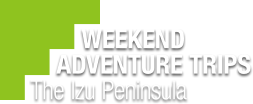 WEEKEND ADVENTURE TRIPS The Izu Peninsula